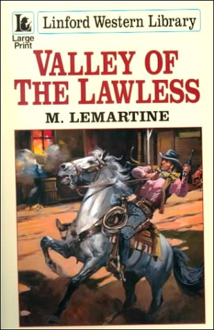 Valley Of The Lawless (LIN) (Linford Western Library (Large Print)): Lemartine, M.