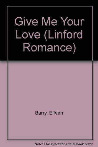 Give Me Your Love (Linford Romance): Eileen Barry