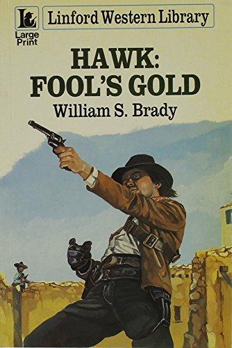 Hawk: Fool's Gold (LIN) (Linford Western Library): Brady, William S.