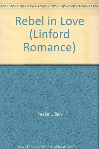 Rebel In Love (LIN) (Linford Romance): Peake, Lilian