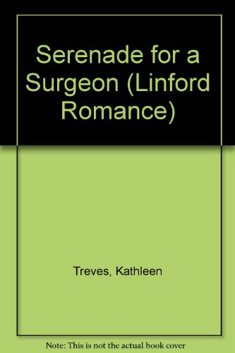 Serenade for a Surgeon (Linford Romance): Kathleen Treves