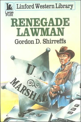 Renegade Lawman (LIN) (Linford Western Library) (9780708966105) by Gordon D. Shirreffs
