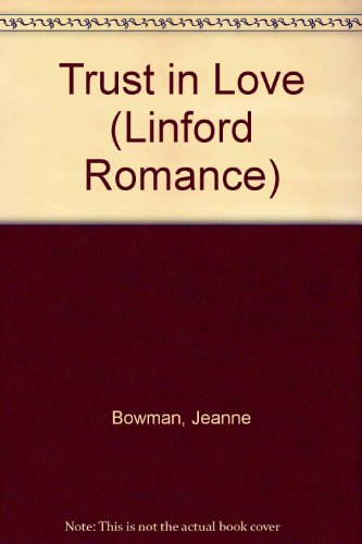 Trust in Love (Linford Romance Library): Bowman, J.