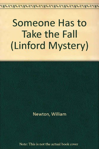Someone Has to Take the Fall (Linford: Newton, William