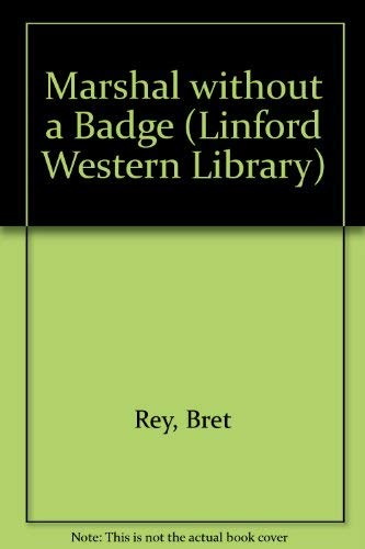 9780708973622: Marshal Without A Badge (LIN) (Linford Western Library)