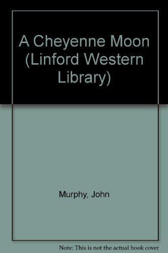 A Cheyenne Moon (Linford Western Library): Murphy, John