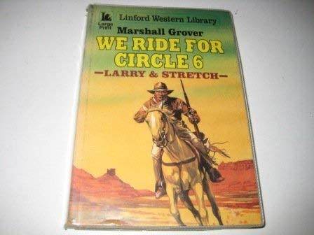 We Ride For Circle 6: Larry & Stretch (LIN) (Linford Western Library) (9780708978771) by Marshall Grover