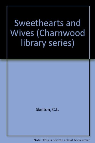 SWEETHEARTS AND WIVES (CHARNWOOD LIBRARY SERIES): C.L. SKELTON