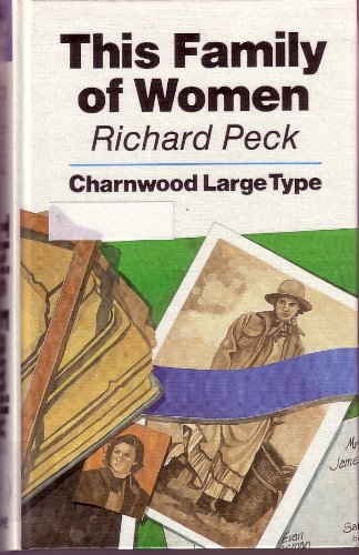 This Family of Women (Charnwood Large Print Series): Peck, Richard