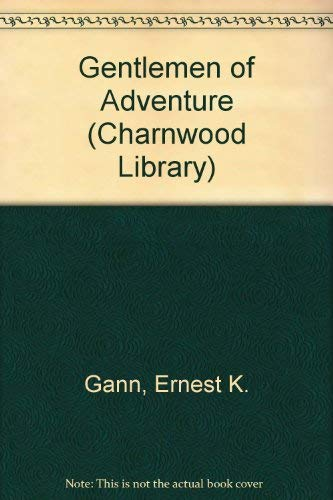 Gentlemen Of Adventure (CH) (Charnwood Library) (0708982530) by Ernest K. Gann