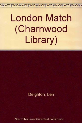 London Match (Charnwood Library): Len Deighton