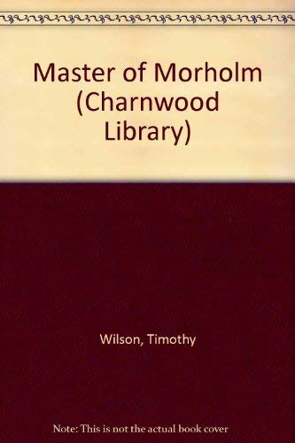 Master Of Morholm (CH) (Charnwood Library) (9780708984253) by Timothy Wilson