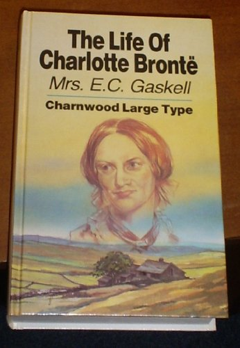 9780708985052: The Life of Charlotte Bronte (Charnwood Library)
