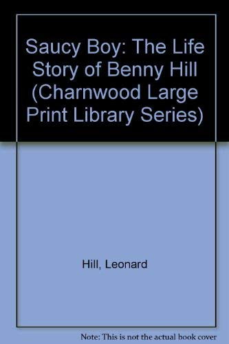 Saucy Boy: The Life Story of Benny Hill (Charnwood Large Print Library Series) (0708986080) by Hill, Leonard