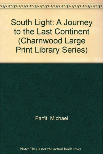 9780708986271: South Light: A Journey to the Last Continent (Charnwood Large Print Library Series)