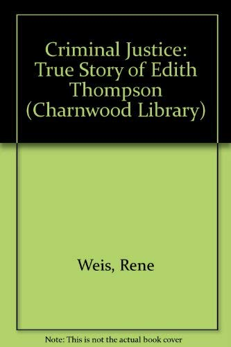 9780708986684: Criminal Justice: The True Story of Edith Thompson