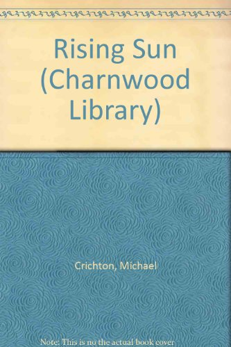 Rising Sun (Charnwood Library): MICHAEL CRICHTON