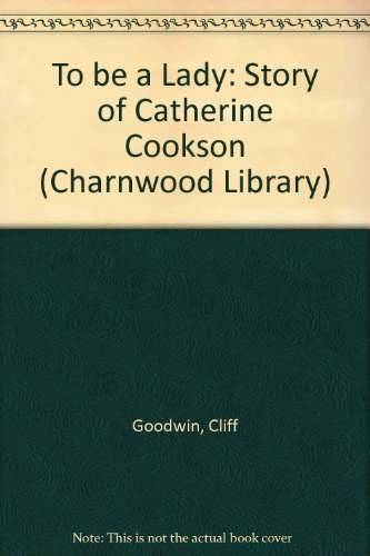 9780708988664: To be a Lady: Story of Catherine Cookson (Charnwood Library)