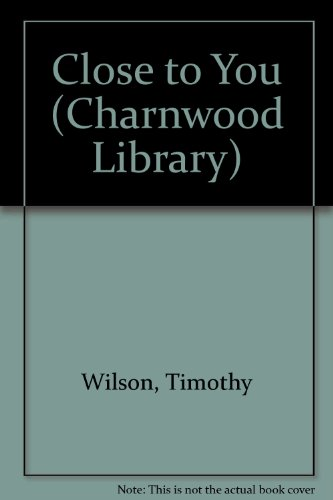 Close To You (CH) (Charnwood Large Print Library Series): Wilson, Tim