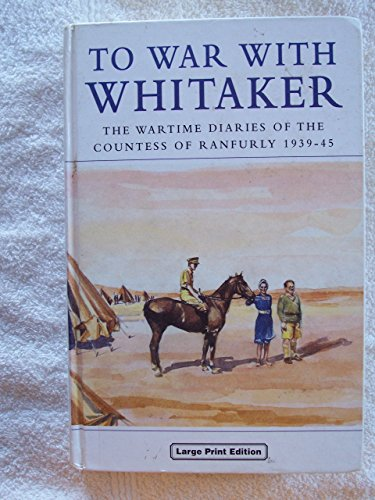 9780708989395: To War with Whitaker: Wartime Diaries of the Countess of Ranfurly, 1939-45 (Charnwood Library)