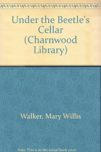 Under the Beetle's Cellar (Charnwood Library) (070899105X) by Mary Willis Walker