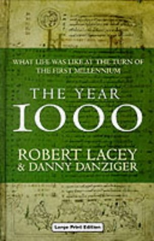 The Year 1000: What Life Was Like at the Turn of the First Millennium (Charnwood Library) (0708991459) by Robert Lacey; Danny Danziger