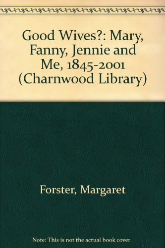 9780708993637: Good Wives?: Mary, Fanny, Jennie and Me, 1845-2001 (Charnwood Library)