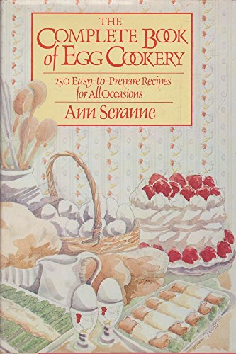 The Complete Book Of Egg Cookery: ANN SERANNE