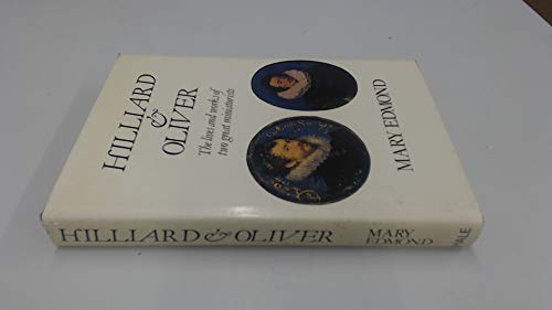 9780709009276: Hilliard and Oliver: Lives and Works of Two Great Miniaturists
