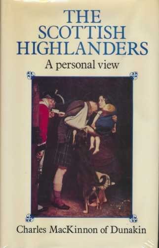 The Scottish Highlanders A Personal View: MACKINNON, CHARLES