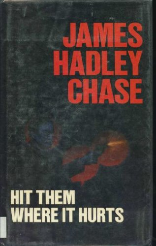 Hit Them Where It Hurts (0709015399) by James Hadley Chase
