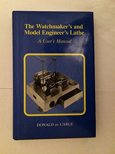 The Watchmaker's and Model Engineer's Lathe -: De Carle (Donald)