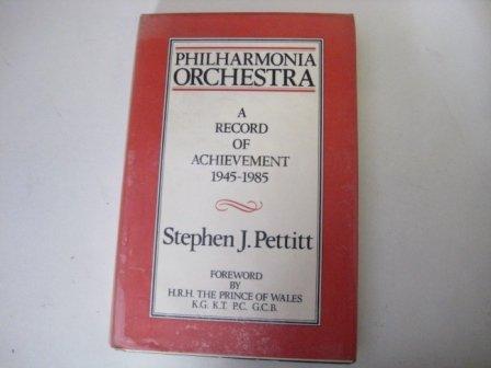 Philharmonia Orchestra A Record of Achievement 1945-1985: Stephen J. Pettitt