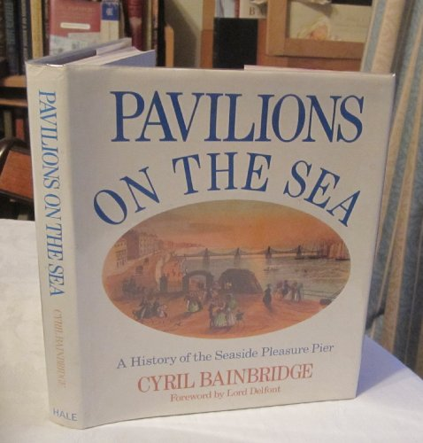 Pavilions on the Sea: A History of the Seaside Pleasure Pier.