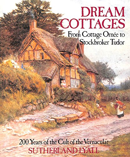 9780709032861: Dream Cottages: From Cottage Ornee to Stockbroker Tudor - 200 Years of the Cult of the Vernacular