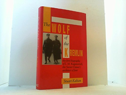 Wolf of the Kremlin: The First Biography of L.M.Kaganovich, The Soviet Union's Architect of Fear (9780709035275) by Stuart Kahan: