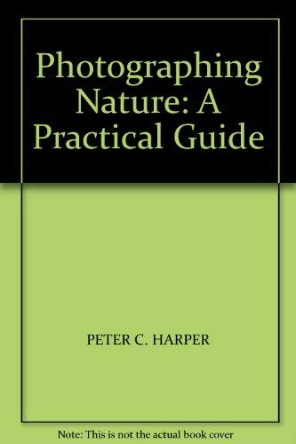 Photographing Nature: A Practical Guide: PETER C. HARPER