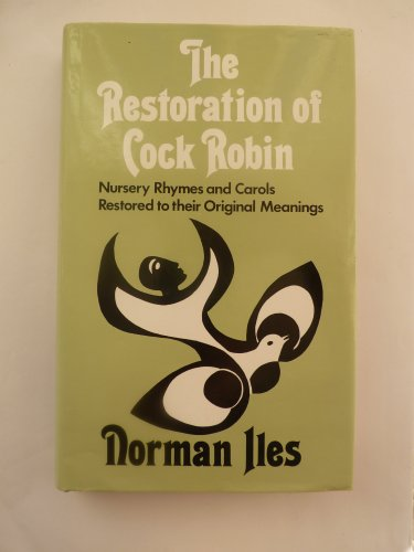 The Restoration of Cock Robin : Nursery Rhymes and Caroles restored to Their Original Meanings