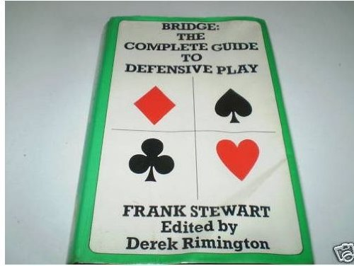 Bridge: The Complete Guide To Defensive Play: Frank Stewart