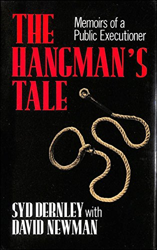 THE HANGMAN'S TALE. Memoirs of a Public Executioner: DERNLEY, Syd with NEWMAN, David.