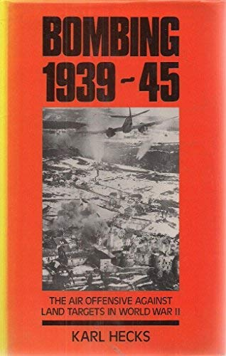 Bombing 1939-1945 the Air Offensive Against Land: Hecks, Karl