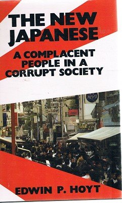 The New Japanese: A Complacent People in a Corrupt Society (0709040296) by Edwin P. Hoyt