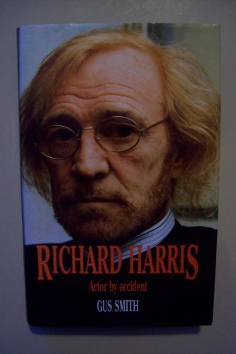 Richard Harris: Actor By Accident: Smith, Gus