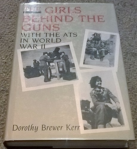 Girls Behind the Guns: With the Auxiliary Territorial Service in World War II: Kerr, Dorothy Brewer