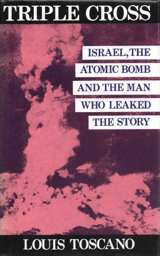 Triple Cross: Israel, the Atomic Bomb and the Man Who Leaked the Story: Toscano, Louis