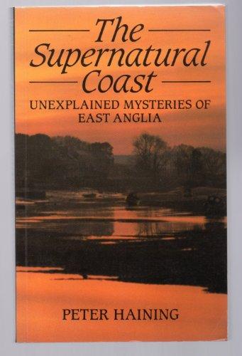 9780709047223: The Supernatural Coast : Unexplained Mysteries of East Anglia