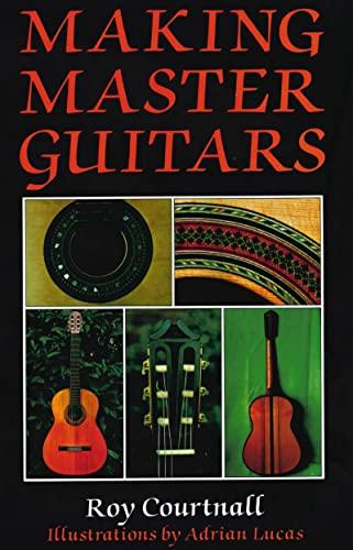 Making Master Guitars: Roy Courtnall, Adrian Lucas (Illustrator)