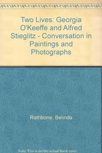 Two Lives . A Conversation in Paintings and Photographs . Essays by Belinda Rathbone.: O` Keeffe, ...
