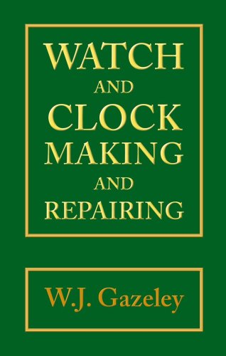 Watch and Clock Making and Repairing: Gazeley, W.J.