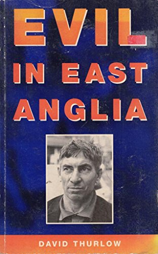 Evil in East Anglia.: Thurlow, David
